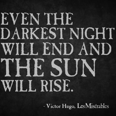 """Even the darkest night will end..."" Mental Health. Healthy. Stop the Stigma. Les Miserables."