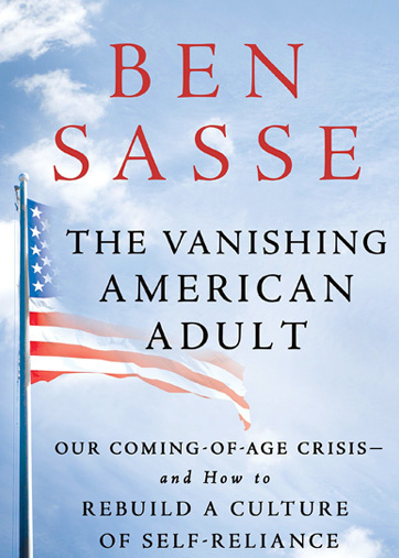 The Vanishing American Adult: Our Coming-of-Age Crisis. Ben Sasse. Reading. Children. Parenting. Families.
